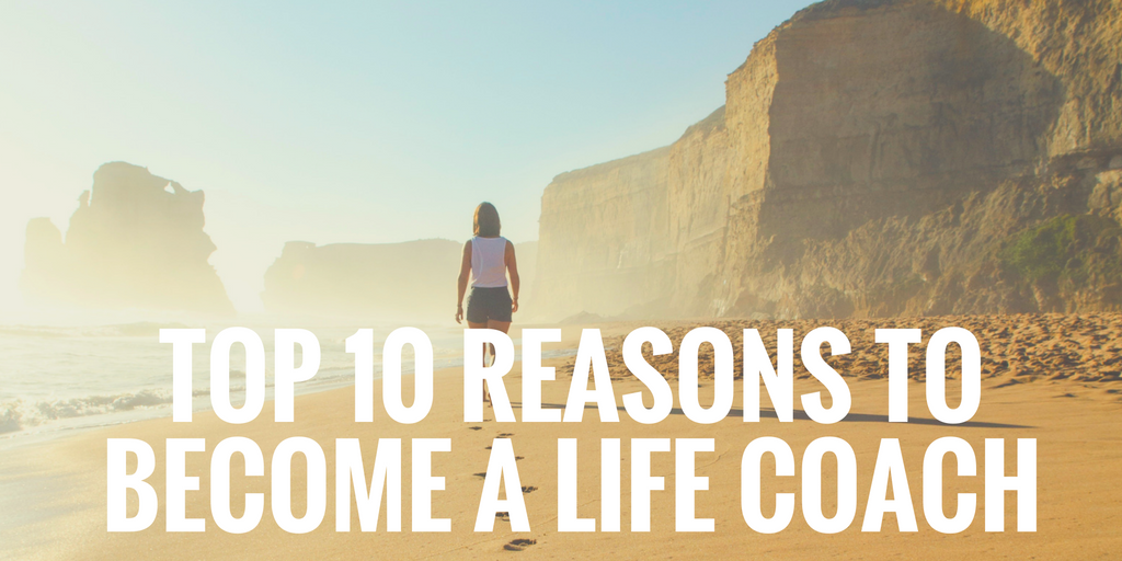 Top 10 Reasons to Become A Life Coach